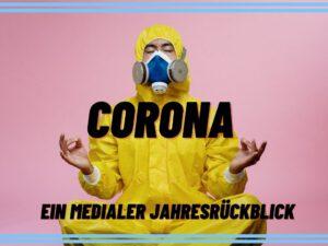 Corona – ein medialer Jahresrückblick